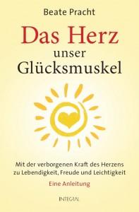 """Buch """"Das Herz, unser Glücksmuskel - Mit der verborgenen Kraft des Herzens zu Lebendigkeit, Freude und Leichtigkeit. Eine Anleitung, Autorin: Beate Pracht"""