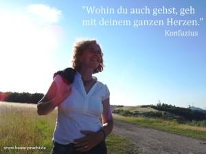 """""""Wohin du auch gehst, geh mit deinem ganzen Herzen."""" - Konfuzius  - (Foto: Beate Pracht)"""